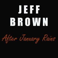 After January Rains — Jeff Brown