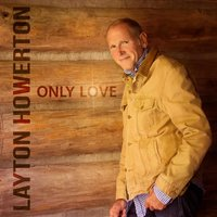 Only Love — Layton Howerton