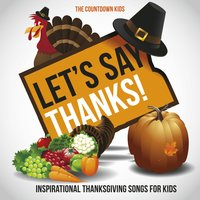 Let's Say Thanks! Inspirational Thanksgiving Songs for Kids — The Countdown Kids