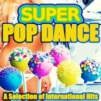 Super Pop Dance (A Selection of International Hits) — сборник