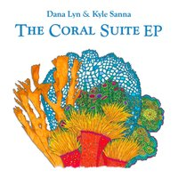 The Coral Suite EP — Dana Lyn & Kyle Sanna