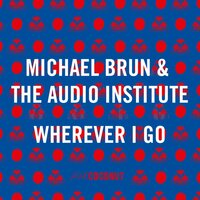 Wherever I Go — Michael Brun, The Audio Institute, Cheat Codes, Belo, J. Perry