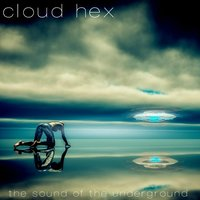The Sound of the Underground — Cloud Hex