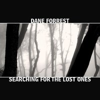 Searching for the Lost Ones — Dane Forrest