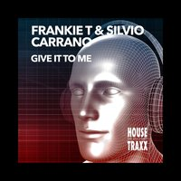 Give It to Me — Frankie T, Silvio Carrano
