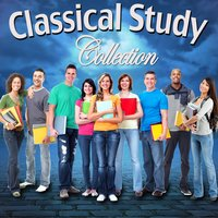 Classical Study Collection — Classical Study Music & Musica Para Estudiar Academy