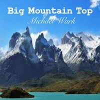 Big Mountain Top — Michael Wark