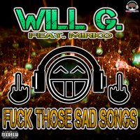 Fuck Those Sad Songs — Will G.