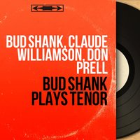 Bud Shank Plays Tenor — Bud Shank, Claude Williamson, Don Prell
