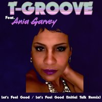 Let's Feel Good — T-Groove, Ania Garvey