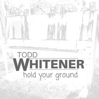 Hold Your Ground — Todd Whitener