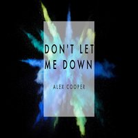 Don't Let Me Down — Alex Cooper