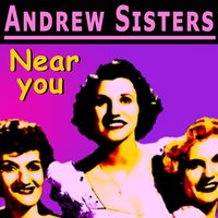 Near you — The Andrews Sisters