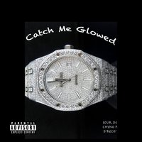 Catch Me Glowed — D'reCo', Chyno P, Sour De