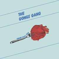 Gimme Your Love — The Gongs Gang