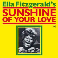 Sunshine of Your Love — Ella Fitzgerald, Tommy Flanagan, Ernie Heckscher Big Band