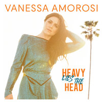 Heavy Lies The Head — Vanessa Amorosi