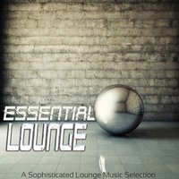 Essential Lounge a Sophisticated Lounge Music Selection — сборник