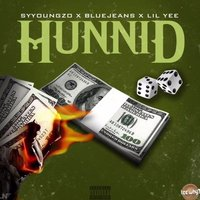Hunnid — Lil Yee, Bluejeans, SYYOUNGZO