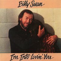 I'm Into Lovin' You — Billy Swan