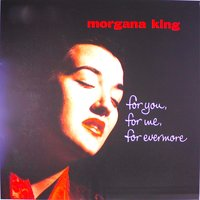For You, For Me, Forevermore... — Morgana King