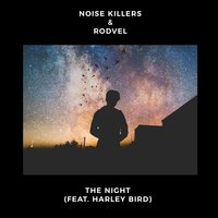 The Night — Noise Killers, Rodvel, Harley Bird, Noise Killers, Rodvel