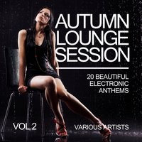 Autumn Lounge Session (20 Beautiful Electronic Anthems), Vol. 2 — сборник