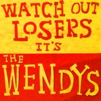Watch Out Losers... It's The Wendys! — The Wendys