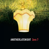 Late Night Tales: Another Late Night - Zero 7 — Zero 7
