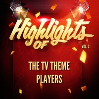 Highlights of the Tv Theme Players, Vol. 3 — The TV Theme Players