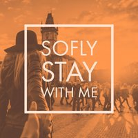 Stay with Me — SoFly