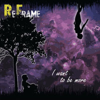 I Want To Be More — Reframe
