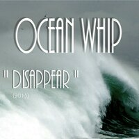Disappear — Ocean Whip