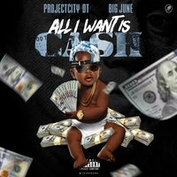 All I Want Is Cash — Big June, Projectcity Dt