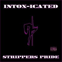 Strippers Pride — Intox-Icated