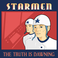 The Truth Is Dawning — Starmen