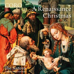 A Renaissance Christmas — The Sixteen, Harry Christophers, Various Composers, The Sixteen / Harry Christophers