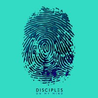 On My Mind — Disciples