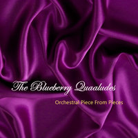 Orchestral Piece from Pieces — The Blueberry Quaaludes