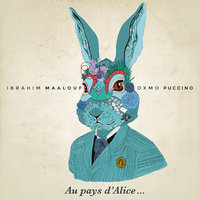 Au pays d'Alice... — Ibrahim Maalouf, Oxmo Puccino