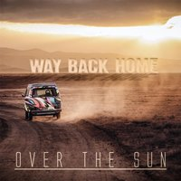 Way Back Home — Over the Sun