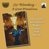 "Siv Wennberg: A Great Primadonna, Vol. 4 ""Arias, Duettes and Scenes"" — Джузеппе Верди, Джакомо Пуччини, Рихард Вагнер, Рихард Штраус, Silvio Varviso, Oslo Philharmonic Orchestra, Detroit Symphony Orchestra, Swedish Radio Symphony Orchestra, Heinz Fricke, Siegfried Köhler"