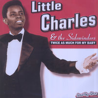 Twice as Much for My Baby — Little Charles & The Sidewinders