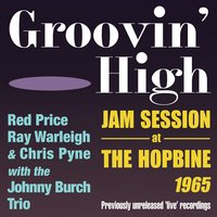 Groovin' High - Jam Session at the Hopbine 1965 — Ray Warleigh, Red Price, Chris Pyne, The Johnny Burch Trio, Red Price, Ray Warleigh  & Chris Pyne with the Johnny Burch Trio