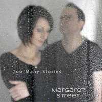 Too Many Stories — Margaret Street