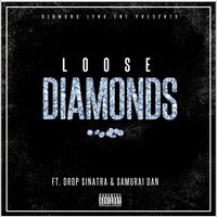 Loose Diamonds — Drop Sinatra, Diamond Lynk, Samurai Dan