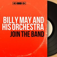 Join the Band — Billy May And His Orchestra