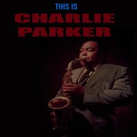 This Is Charlie Parker — Charlie Parker