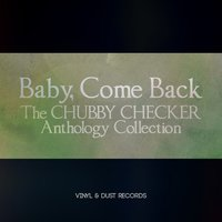 Baby Come Back — Chubby Checker