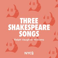 Three Shakespeare Songs — Ralph Vaughan Williams, Ben Parry, National Youth Choir Of Great Britain